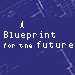 A Blueprint for the Future